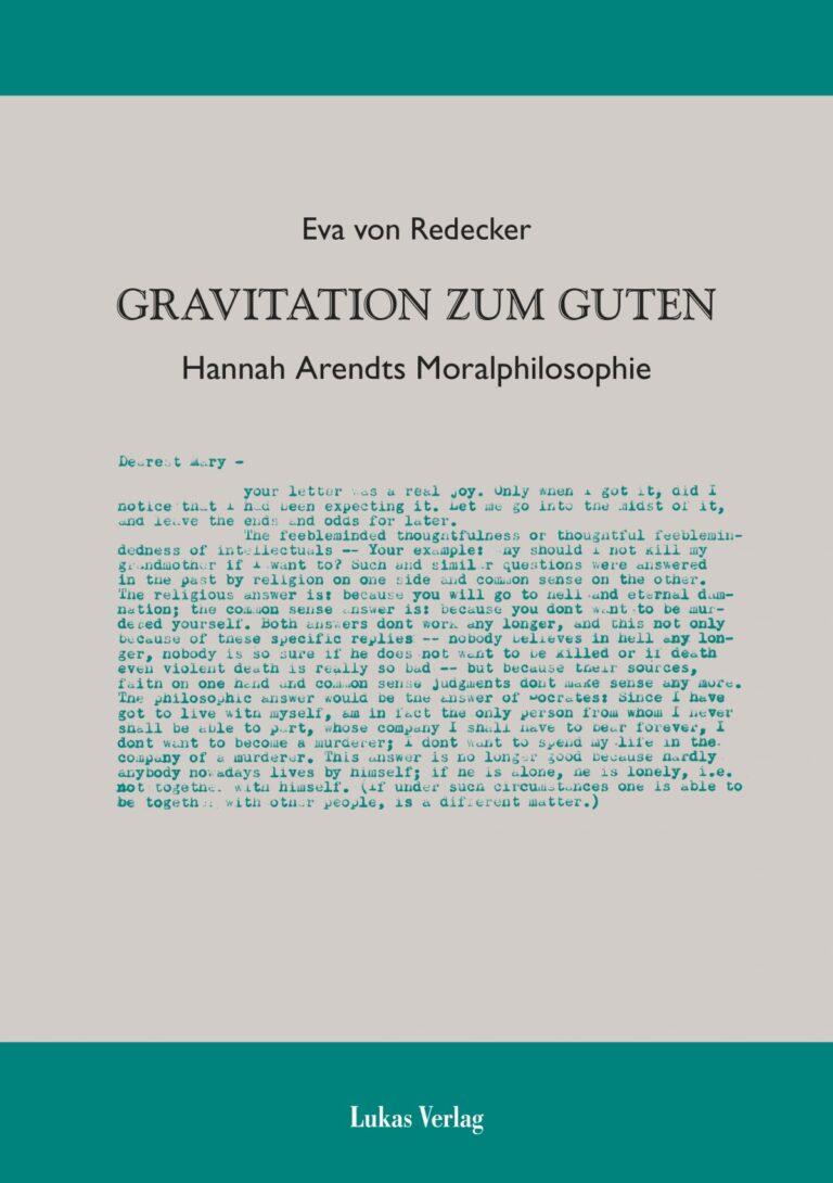 <h3>Gravitation zum Guten. Hannah Arendts Moralphilosophie. Berlin: Lukas Verlag (2013).</h3>